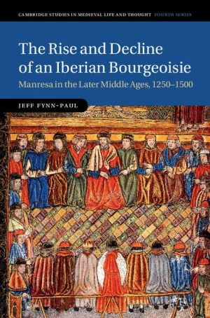 The Rise and Decline of an Iberian Bourgeoisie: Manresa in the Later Middle Ages, 1250-1500