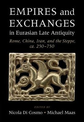 Empires and Exchanges in Eurasian Late Antiquity: Rome, China, Iran, and the Steppe, ca. 250-750