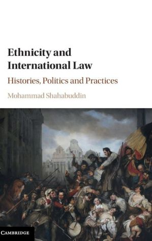 Ethnicity and International Law: Histories, Politics and Practices