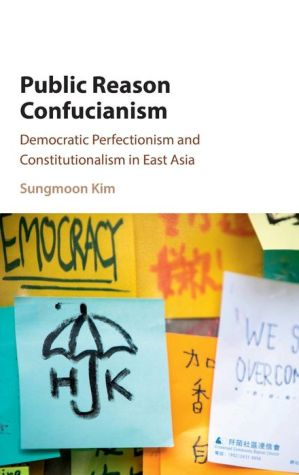 Public Reason Confucianism: Democratic Perfectionism and Constitutionalism in East Asia