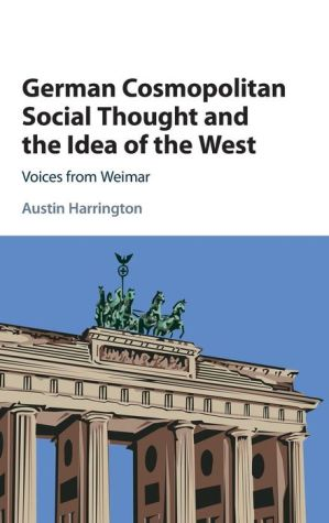 German Cosmopolitan Social Thought and the Idea of the West: Voices from Weimar