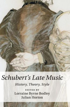 Schubert's Late Music: History, Theory, Style