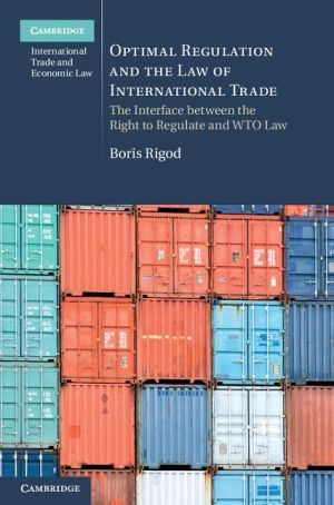 Optimal Regulation and the Law of International Trade: The Interface between the Right to Regulate and WTO Law