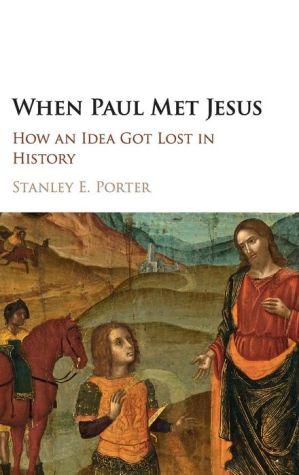 When Paul Met Jesus: How an Idea Got Lost in History
