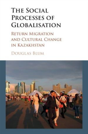 The Social Process of Globalization: Return Migration and Cultural Change in Kazakhstan