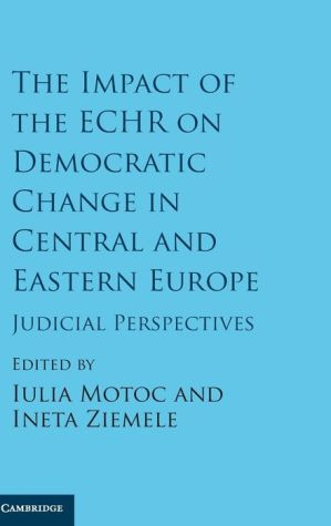 The Impact of the ECHR on Democratic Change in Central and Eastern Europe: Judicial Perspectives