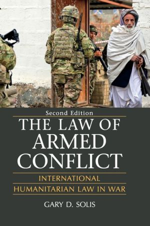The Law of Armed Conflict: International Humanitarian Law in War, Second Edition
