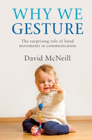 Why We Gesture: The Surprising Role of Hand Movements in Communication