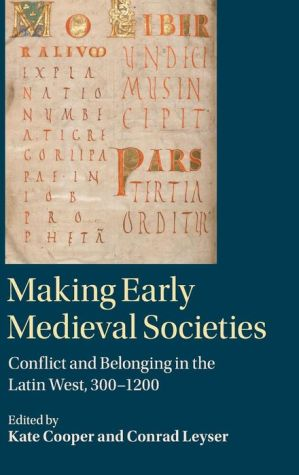 Making Early Medieval Societies: Conflict and Belonging in the Latin West, 300?1200