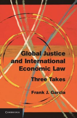 Global Justice and International Economic Law: Three Takes