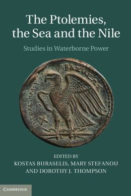 The Ptolemies, the Sea and the Nile: Studies in Waterborne Power