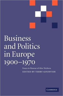 Business and Politics in Europe, 1900-1970: Essays in Honour of Alice Teichova