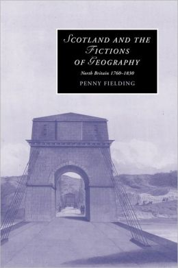 Scotland and the Fictions of Geography: North Britain, 1760-1830
