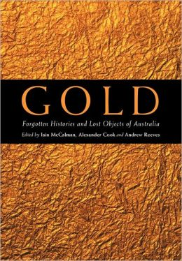 Gold: Forgotten Histories and Lost Objects of Australia