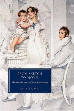 From Sketch to Novel: The Development of Victorian Fiction
