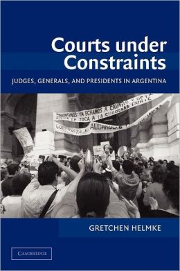 Courts under Constraints: Judges, Generals, and Presidents in Argentina