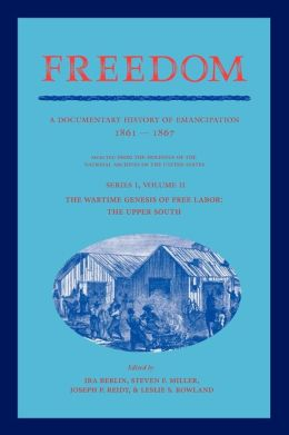 Freedom: Volume 2, Series 1: The Wartime Genesis of Free Labor: The Upper South: A Documentary History of Emancipation, 1861?1867