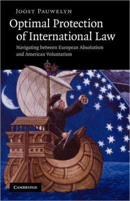 Optimal Protection of International Law: Navigating between European Absolutism and American Voluntarism