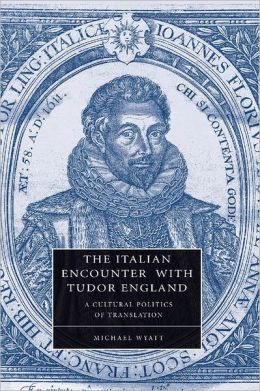 The Italian Encounter with Tudor England: A Cultural Politics of Translation