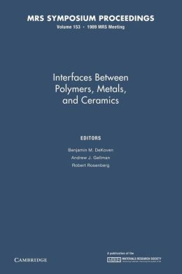 Interfaces between Polymers, Metals, and Ceramics: Volume 153