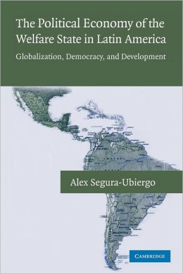 The Political Economy of the Welfare State in Latin America: Globalization, Democracy, and Development
