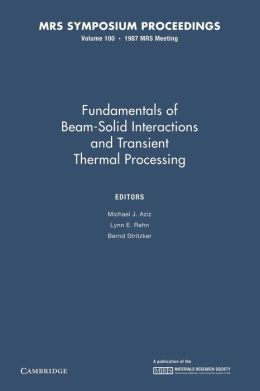 Fundamentals of Beam-Solid Interactions and Transient Thermal Processing: Volume 100