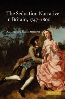 The Seduction Narrative in Britain, 1747?1800