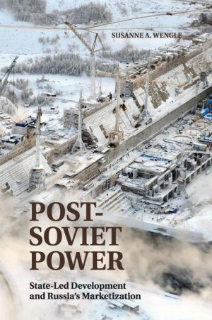 Post-Soviet Power: State-led Development and Russia's Marketization