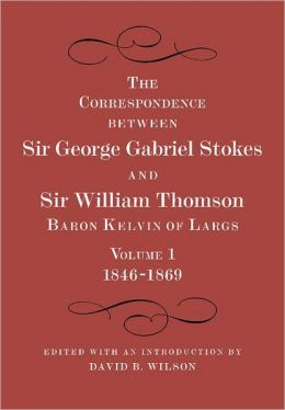 The Correspondence between Sir George Gabriel Stokes and Sir William Thomson, Baron Kelvin of Largs (2 Part Set)