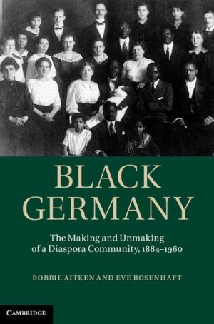 Black Germany: The Making and Unmaking of a Diaspora Community, 1884-1960