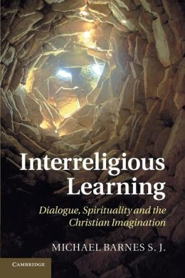 Interreligious Learning: Dialogue, Spirituality and the Christian Imagination