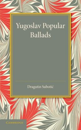 Yugoslav Popular Ballads: Their Origin and Development