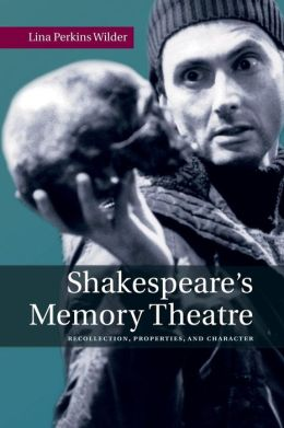 Shakespeare's Memory Theatre: Recollection, Properties, and Character