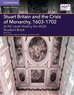 A/AS Level History for AQA Stuart Britain and the Crisis of Monarchy, 1603-1702 Student Book
