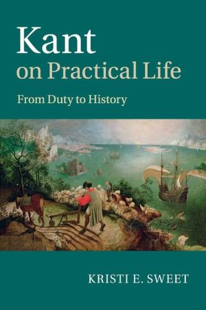 Kant on Practical Life: From Duty to History
