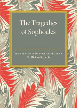 The Tragedies of Sophocles: Translated into English Prose
