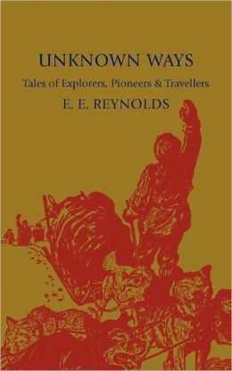Unknown Ways: More Tales of Explorers, Pioneers and Travellers