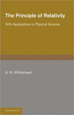The Principle of Relativity: With Applications to Physical Science