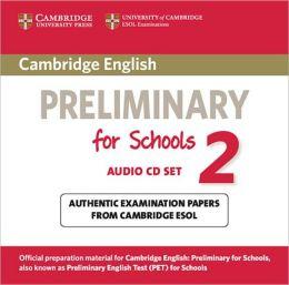 Cambridge English Preliminary for Schools 2 Audio CDs (2): Authenticnbsp;Examination Papers from Cambridge ESOL