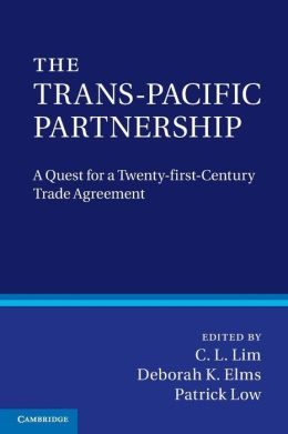 The Trans-Pacific Partnership: A Quest for a Twenty-first Century Trade Agreement