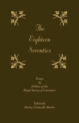 The Eighteen-Seventies: Essays by Fellows of the Royal Society of Literature