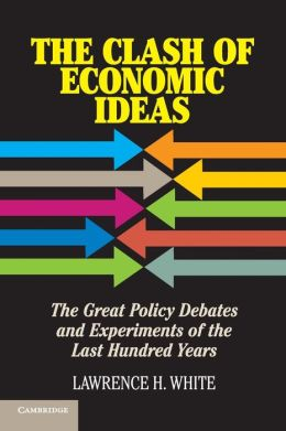 The Clash of Economic Ideas: The Great Policy Debates and Experiments of the Last Hundred Years