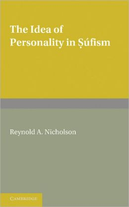 The Idea of Personality in Súfism: Three Lectures Delivered in the University of London