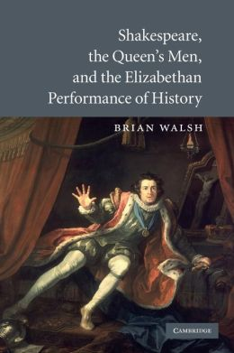 Shakespeare, the Queen's Men, and the Elizabethan Performance of History