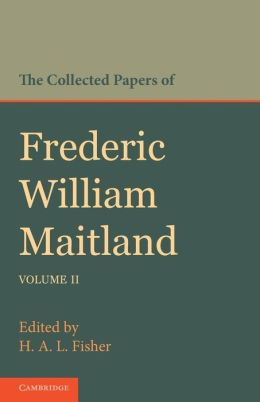 The Collected Papers of Frederic William Maitland: Volume 2