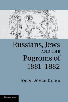 Russians, Jews, and the Pogroms of 1881?1882
