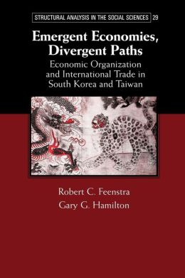 Emergent Economies, Divergent Paths: Economic Organization and International Trade in South Korea and Taiwan