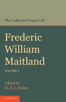The Collected Papers of Frederic William Maitland: Volume 1
