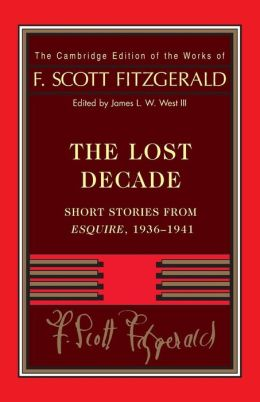 Fitzgerald: The Lost Decade: Short Stories from Esquire, 1936?1941