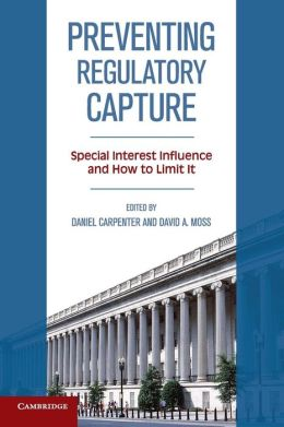 Preventing Regulatory Capture: Special Interest Influence and How to Limit it